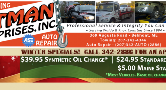 WINTER SPECIALS! $5 MAINE STATE INSPECTION, $24.95 STANDARD OIL CHANGE, $39.99 SYNTHETIC OIL CHANGE!